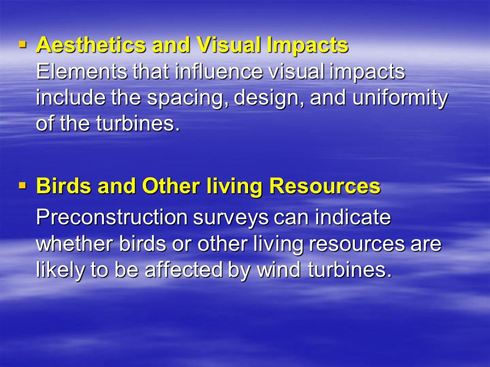  Aesthetics and Visual Impacts Elements that influence visual impacts include the spacing, design, and uniformity of the turbines.  Birds and Other