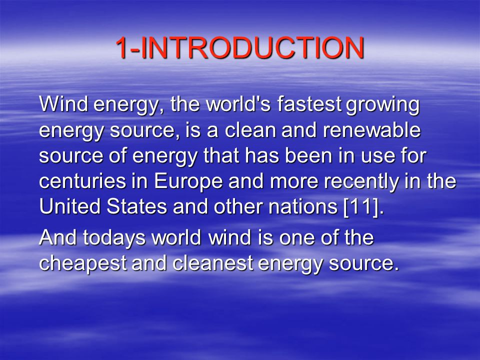 1-INTRODUCTION Wind energy, the world's fastest growing energy source, is a clean and renewable source of energy that has been in use for centuries in