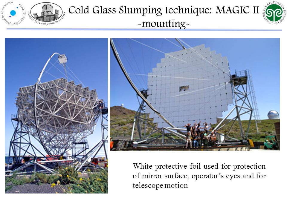 White protective foil used for protection of mirror surface, operator's eyes and for telescope motion Cold Glass Slumping technique: MAGIC II -mounting-