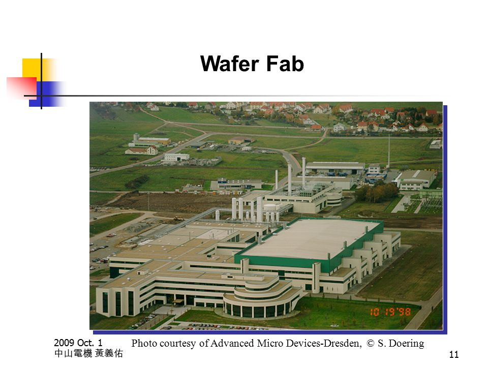 2009 Oct. 1 中山電機 黃義佑 11 Wafer Fab Photo courtesy of Advanced Micro Devices-Dresden, © S. Doering