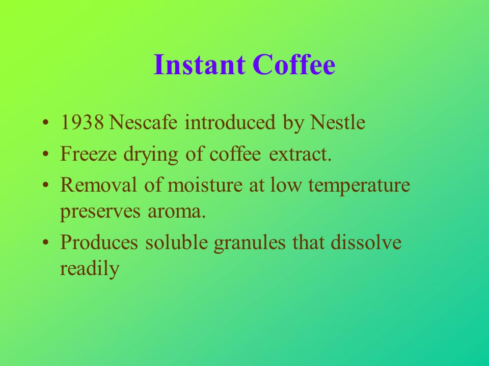 Instant Coffee 1938 Nescafe introduced by Nestle Freeze drying of coffee extract.