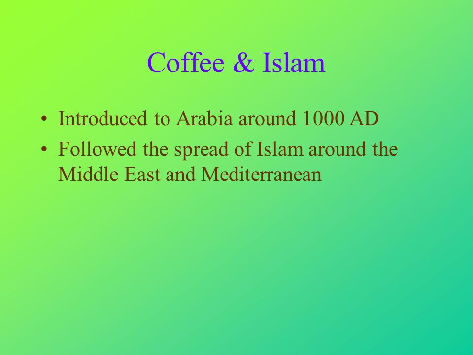The spread of Coffee Drinking 800?Used in Africa 1200Widespread in Arabia 1500Coffeehouses common in Turkey 1600Coffee introduced to Venice 1650Coffeehouses in London 1670First café in Paris 1683Siege of Vienna, coffee introduced 1700Dutch grow coffee in Holland