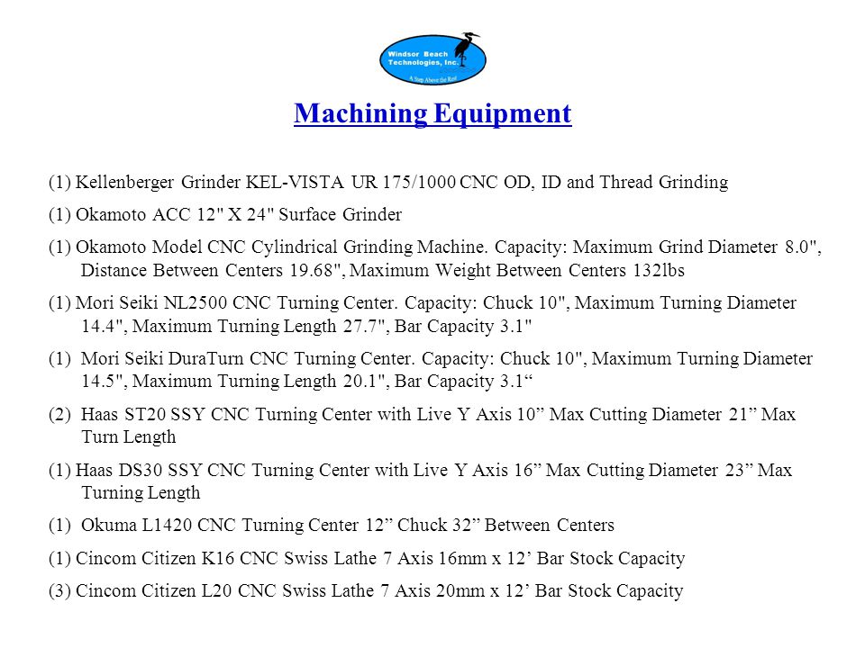 Machining Equipment (1) Kellenberger Grinder KEL-VISTA UR 175/1000 CNC OD, ID and Thread Grinding (1) Okamoto ACC 12 X 24 Surface Grinder (1) Okamoto Model CNC Cylindrical Grinding Machine.
