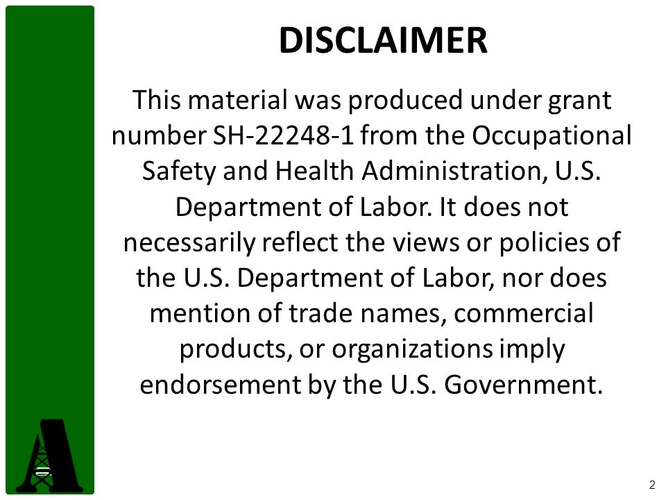 2 DISCLAIMER This material was produced under grant number SH-22248-1 from the Occupational Safety and Health Administration, U.S.
