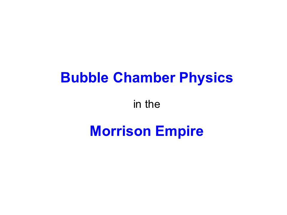 Bubble Chamber Physics in the Morrison Empire