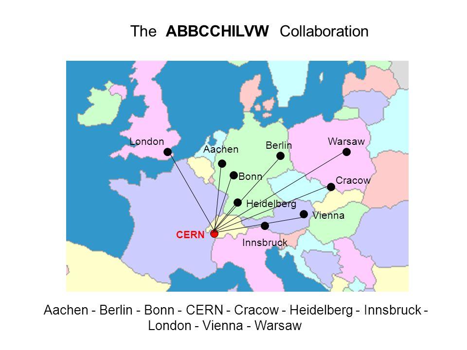 London Aachen Bonn Berlin Cracow Warsaw Vienna Innsbruck CERN The ABBCCHILVW Collaboration Aachen - Berlin - Bonn - CERN - Cracow - Heidelberg - Innsbruck - London - Vienna - Warsaw Heidelberg