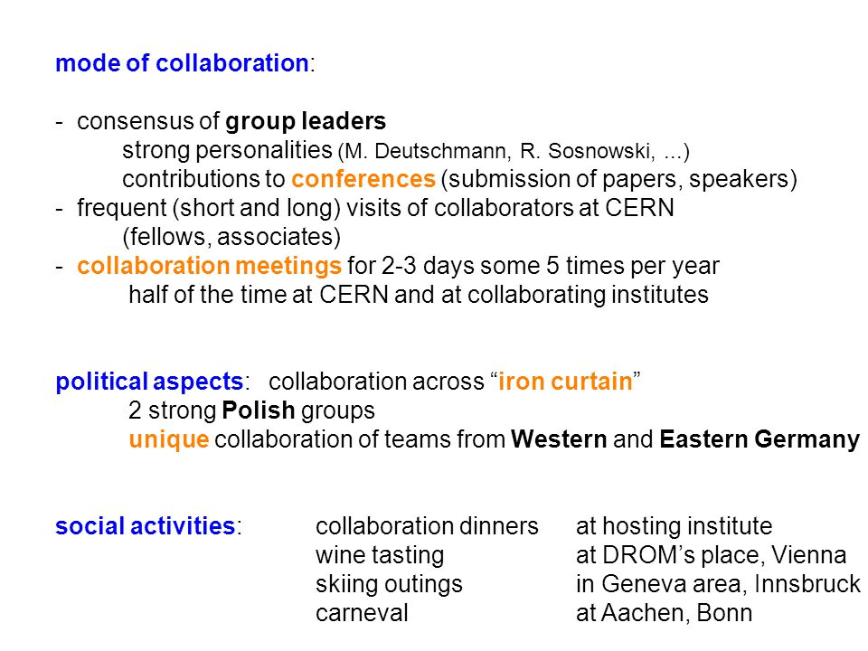 mode of collaboration: - consensus of group leaders strong personalities (M.