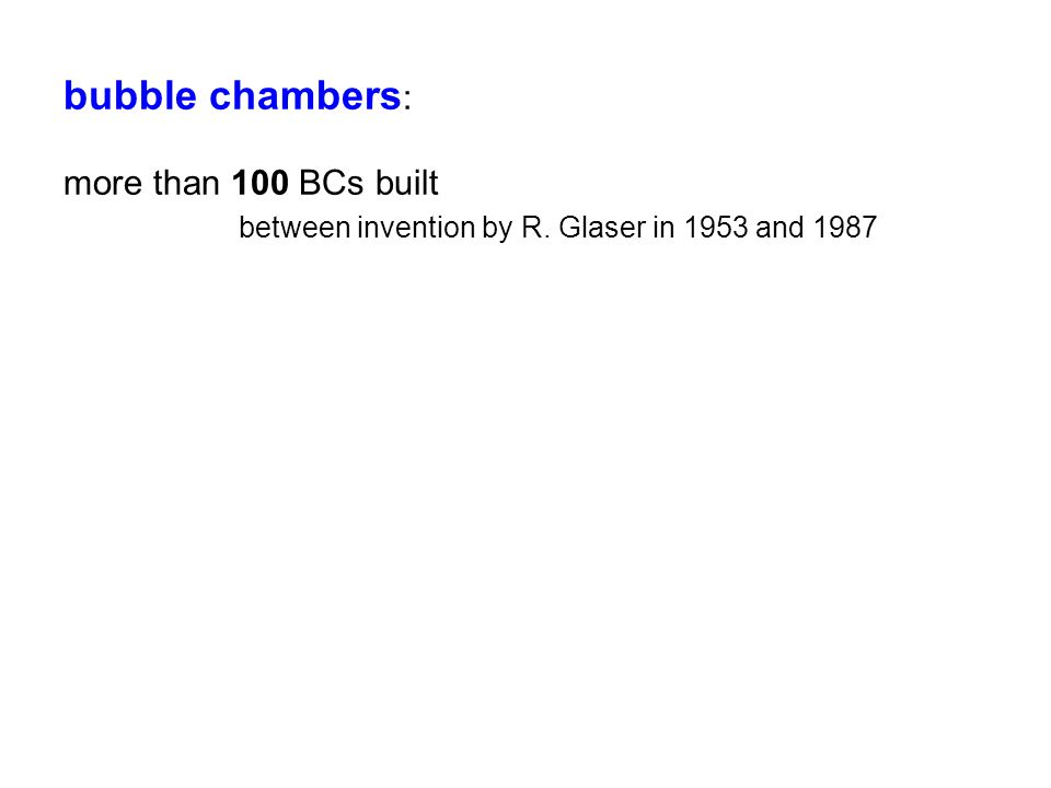 bubble chambers : more than 100 BCs built between invention by R. Glaser in 1953 and 1987