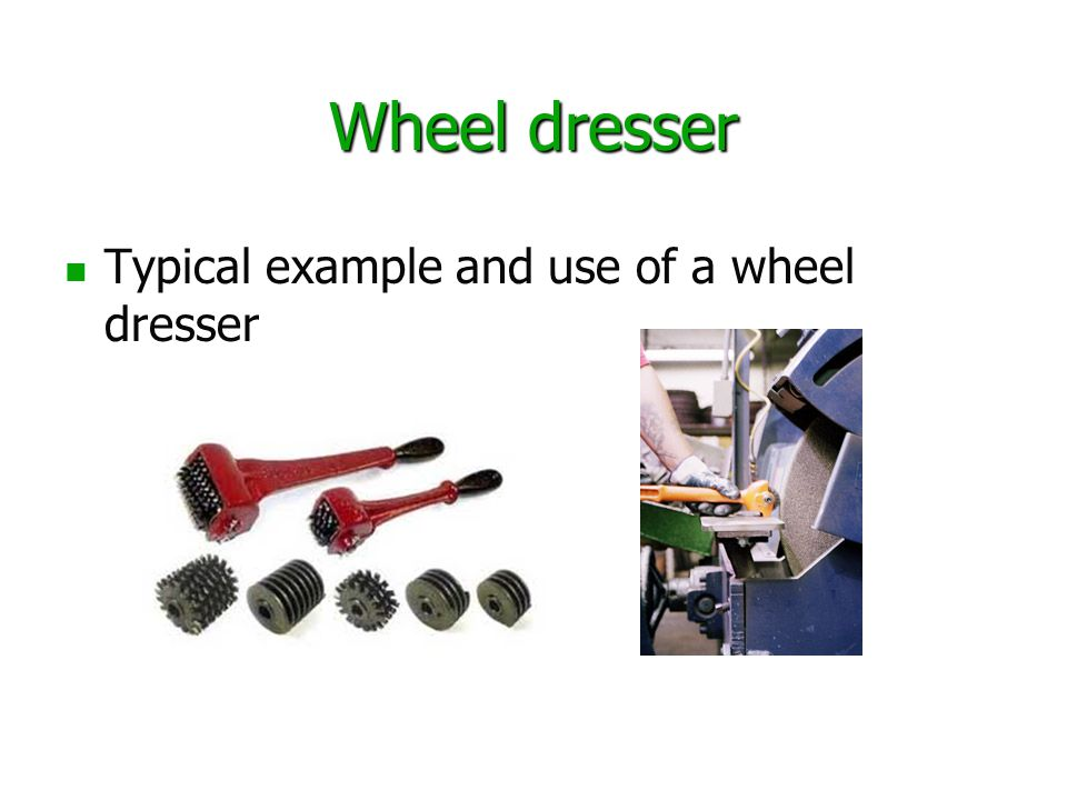 Wheel dresser Typical example and use of a wheel dresser