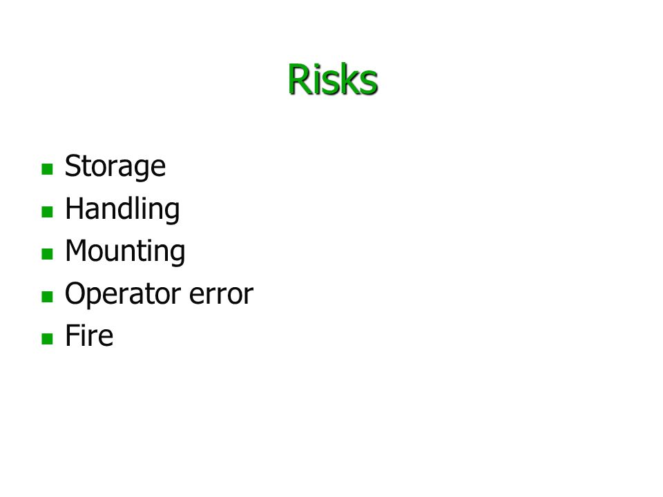 Risks Storage Handling Mounting Operator error Fire