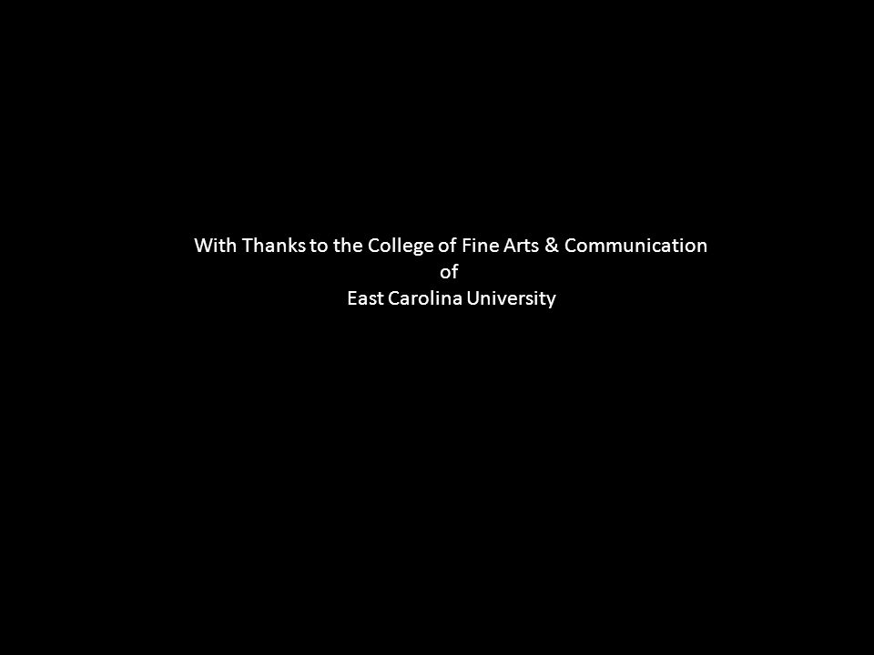 With Thanks to the College of Fine Arts & Communication of East Carolina University