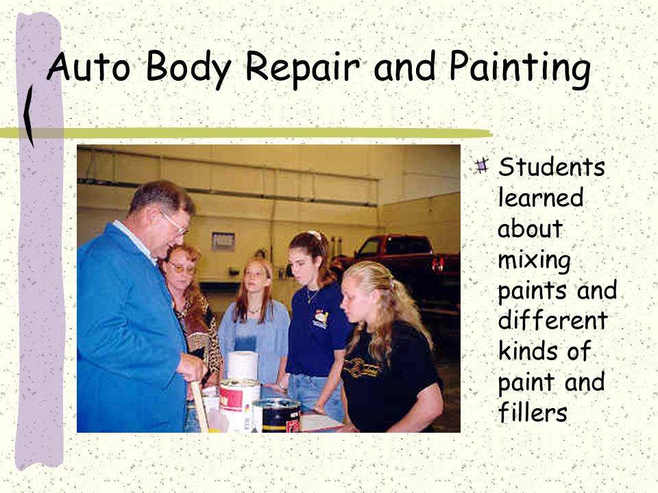 Auto Body Repair and Painting Students learned about mixing paints and different kinds of paint and fillers