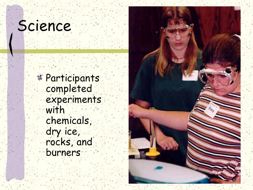 Science Participants completed experiments with chemicals, dry ice, rocks, and burners