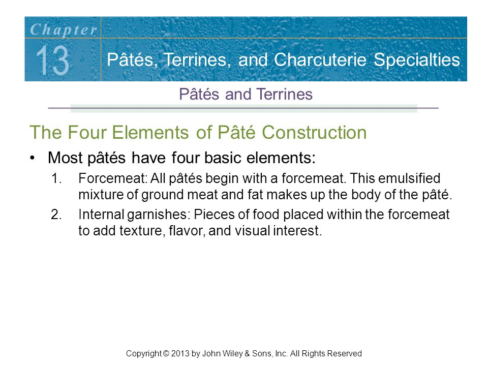 The Four Elements of Pâté Construction Most pâtés have four basic elements: 3.Liners and wrappers: A pâté forcemeat is usually contained in some form of wrapper or liner.