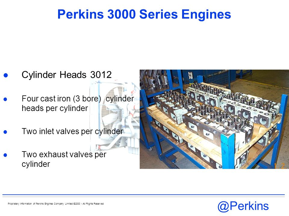@Perkins Proprietary Information of Perkins Engines Company Limited ©2000 - All Rights Reserved Perkins 3000 Series Engines Cylinder Heads 3012 Four c