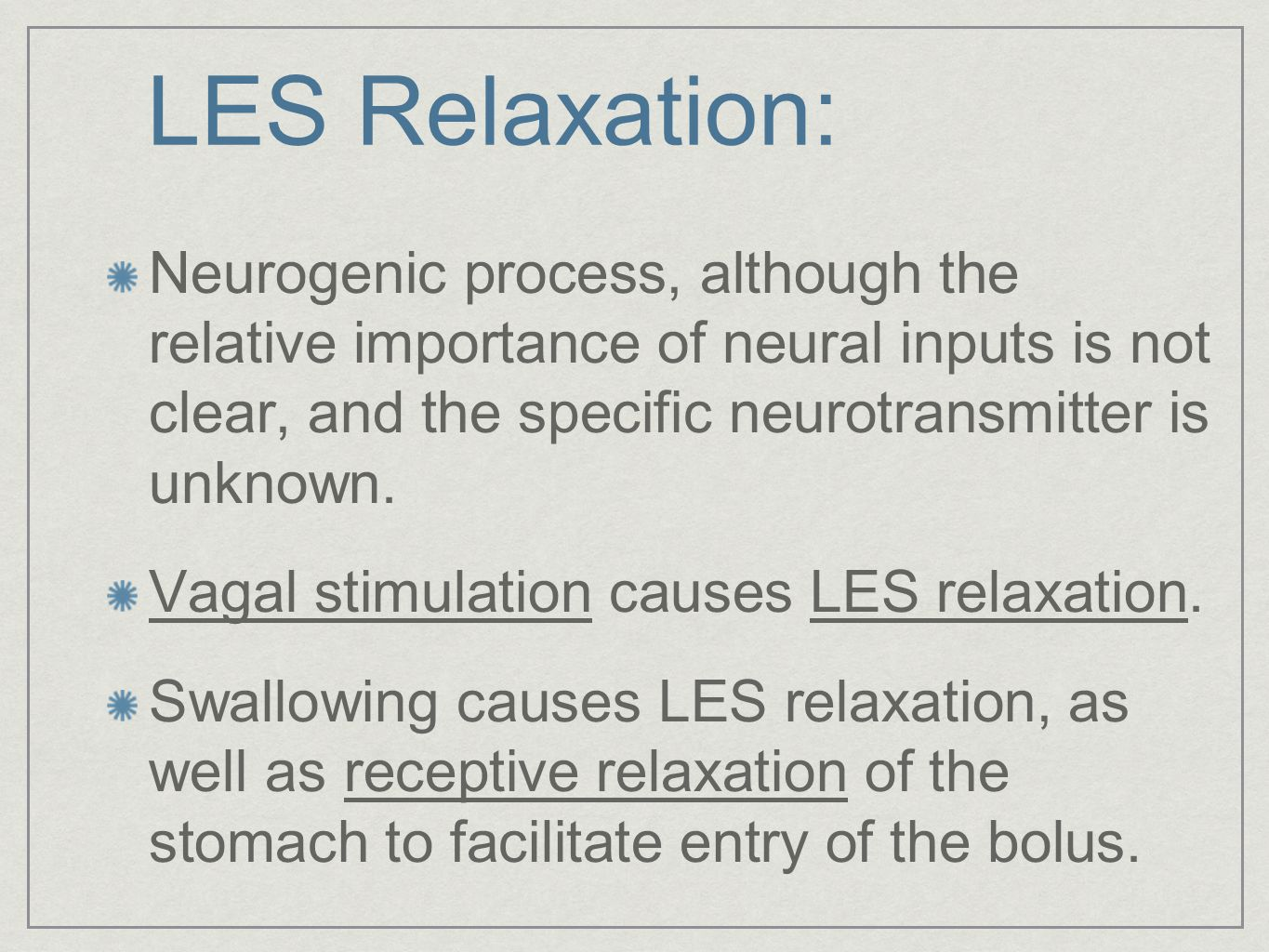 LES Relaxation: Neurogenic process, although the relative importance of neural inputs is not clear, and the specific neurotransmitter is unknown.
