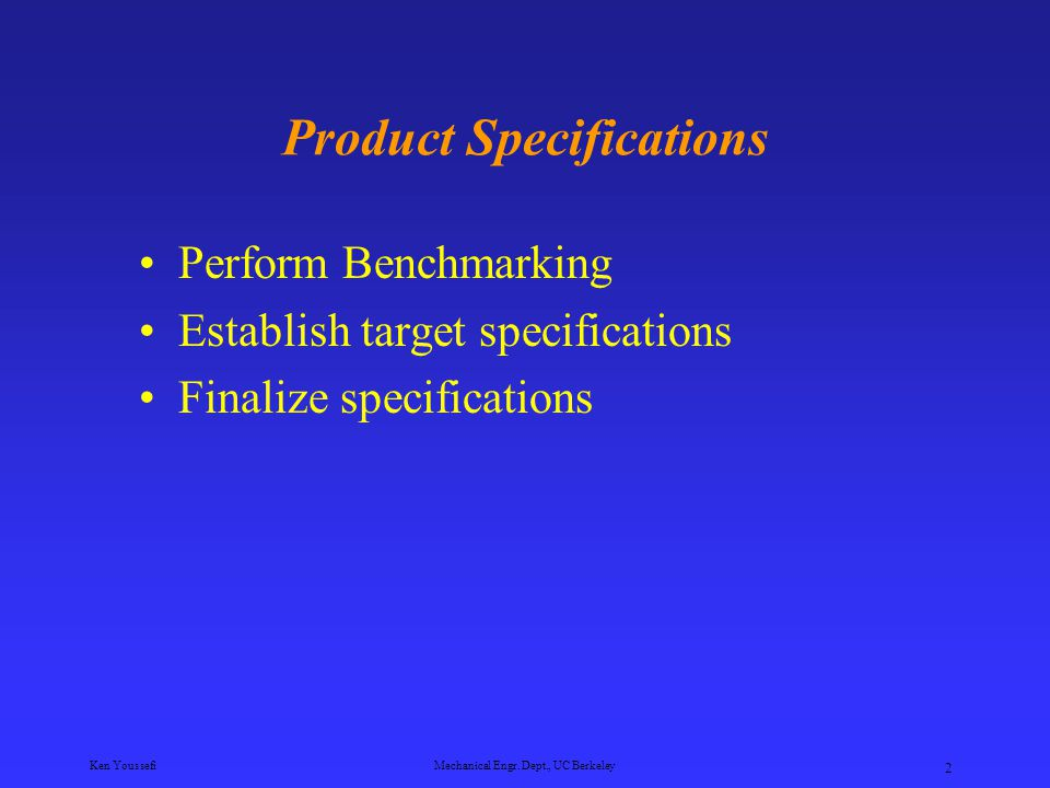 Ken YoussefiMechanical Engr. Dept., UC Berkeley 1 Product Specifications