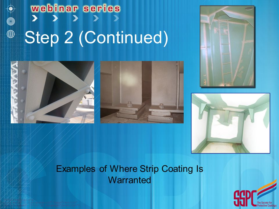 Step 2 (Continued) Examples of Where Strip Coating Is Warranted