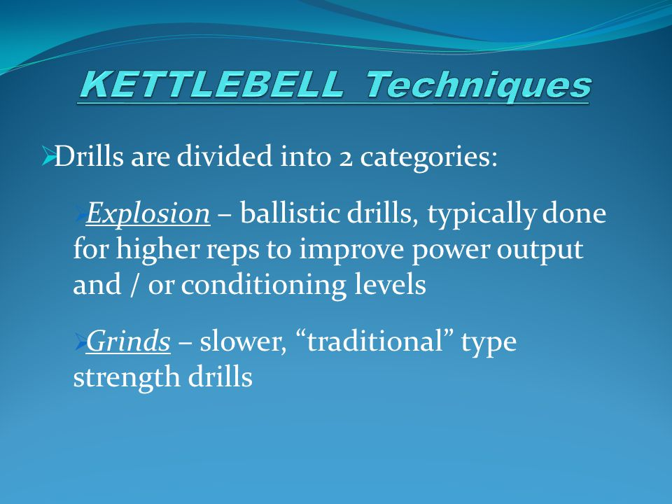  Drills are divided into 2 categories:  Explosion – ballistic drills, typically done for higher reps to improve power output and / or conditioning levels  Grinds – slower, traditional type strength drills