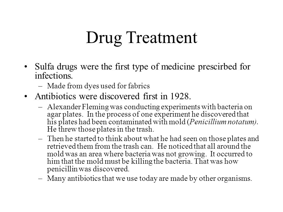 Drug Treatment Sulfa drugs were the first type of medicine prescirbed for infections.