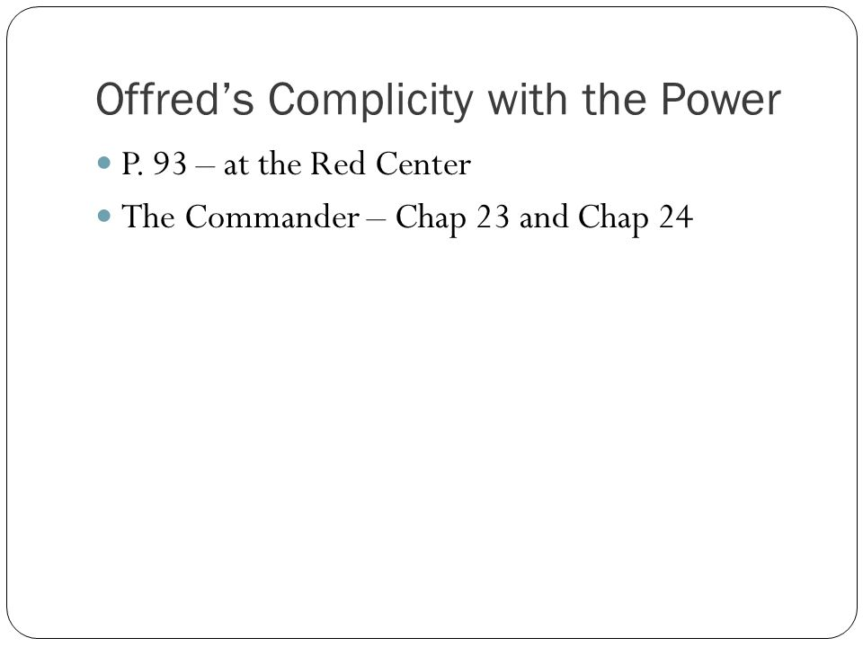 Offred's Complicity with the Power P. 93 – at the Red Center The Commander – Chap 23 and Chap 24
