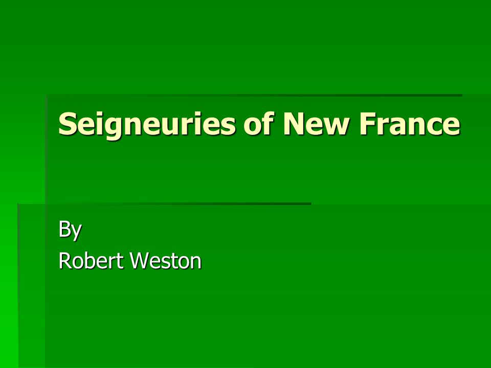 Seigneuries of New France By Robert Weston