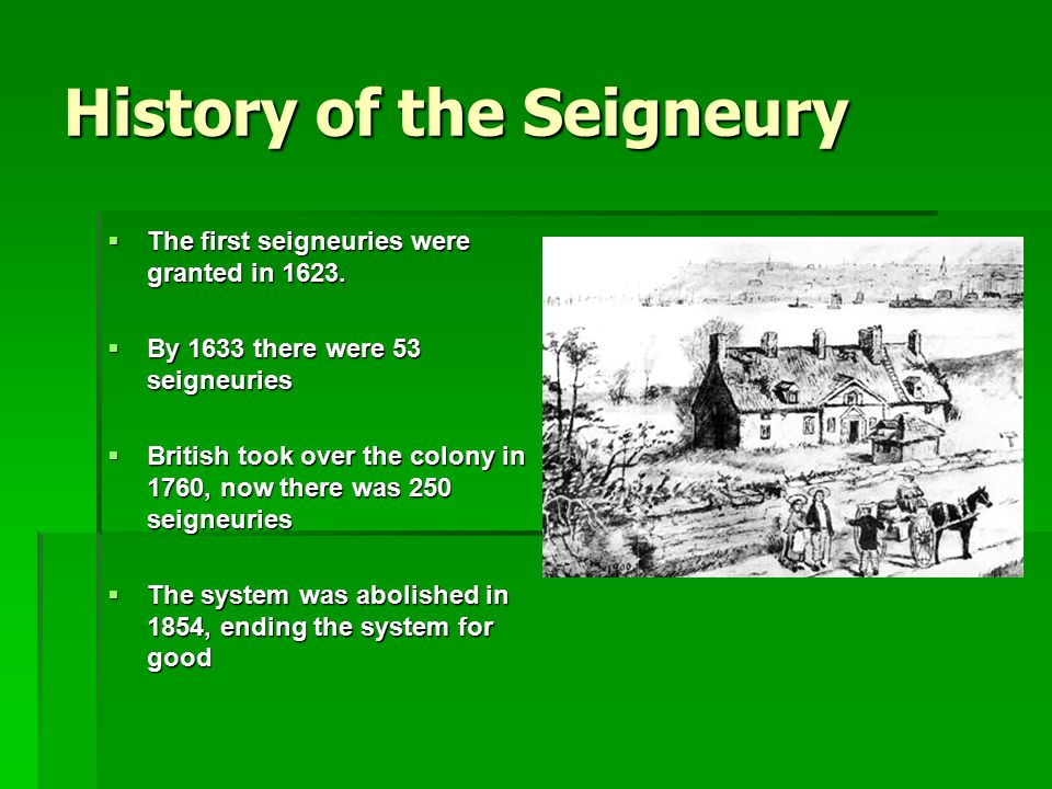 History of the Seigneury  The first seigneuries were granted in 1623.
