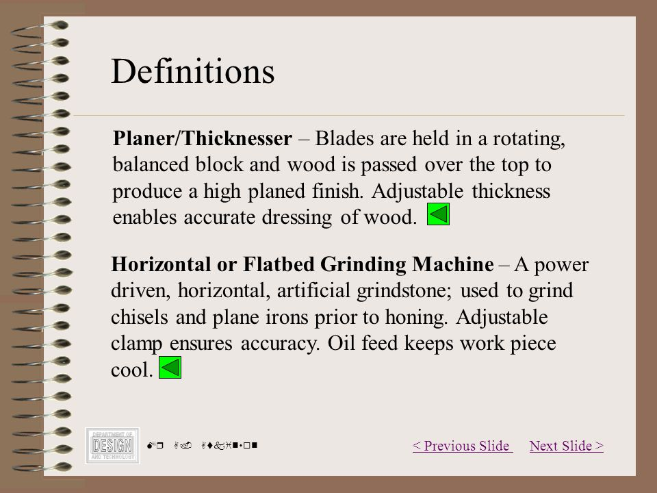 Next Slide >< Previous Slide Mr A. Atkinson Horizontal or Flatbed Grinding Machine – A power driven, horizontal, artificial grindstone; used to grind