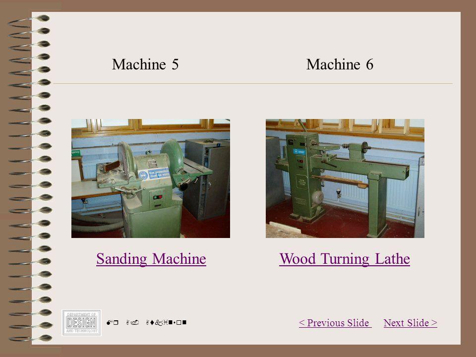 Next Slide >< Previous Slide Mr A. Atkinson Sanding Machine Machine 5Machine 6 Wood Turning Lathe