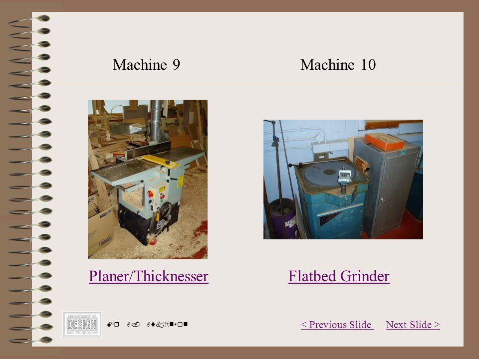Next Slide >< Previous Slide Mr A. Atkinson Planer/Thicknesser Machine 9Machine 10 Flatbed Grinder