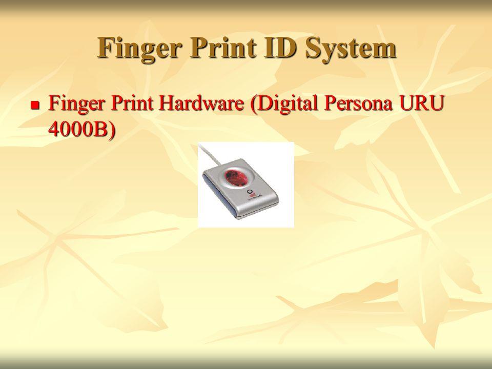 Finger Print ID System Finger Print Hardware (Digital Persona URU 4000B) Finger Print Hardware (Digital Persona URU 4000B)