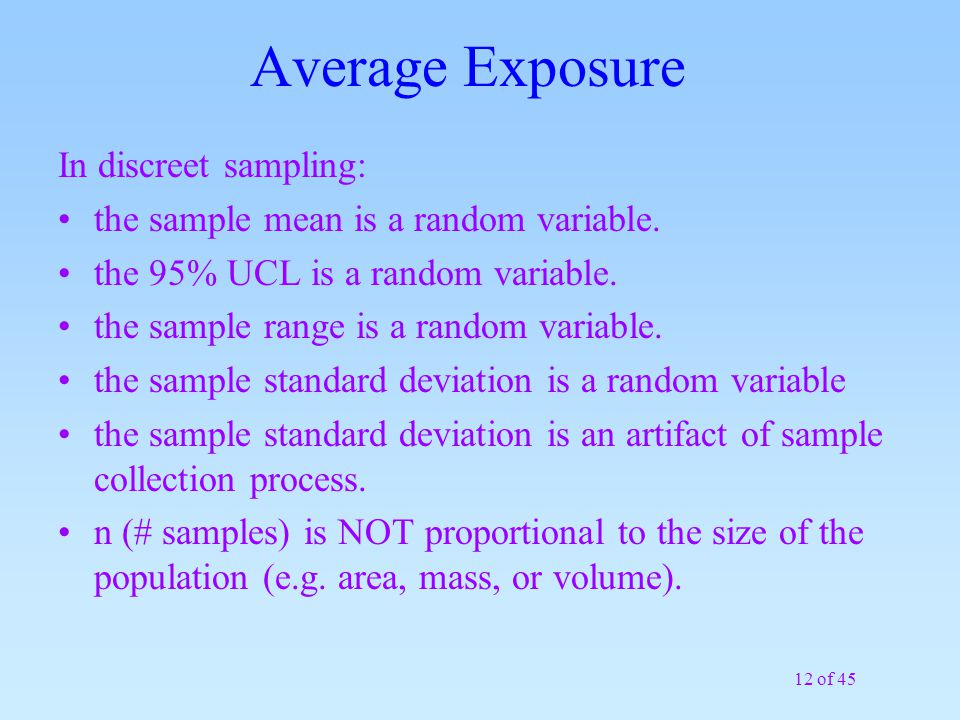 12 of 45 Average Exposure In discreet sampling: the sample mean is a random variable.