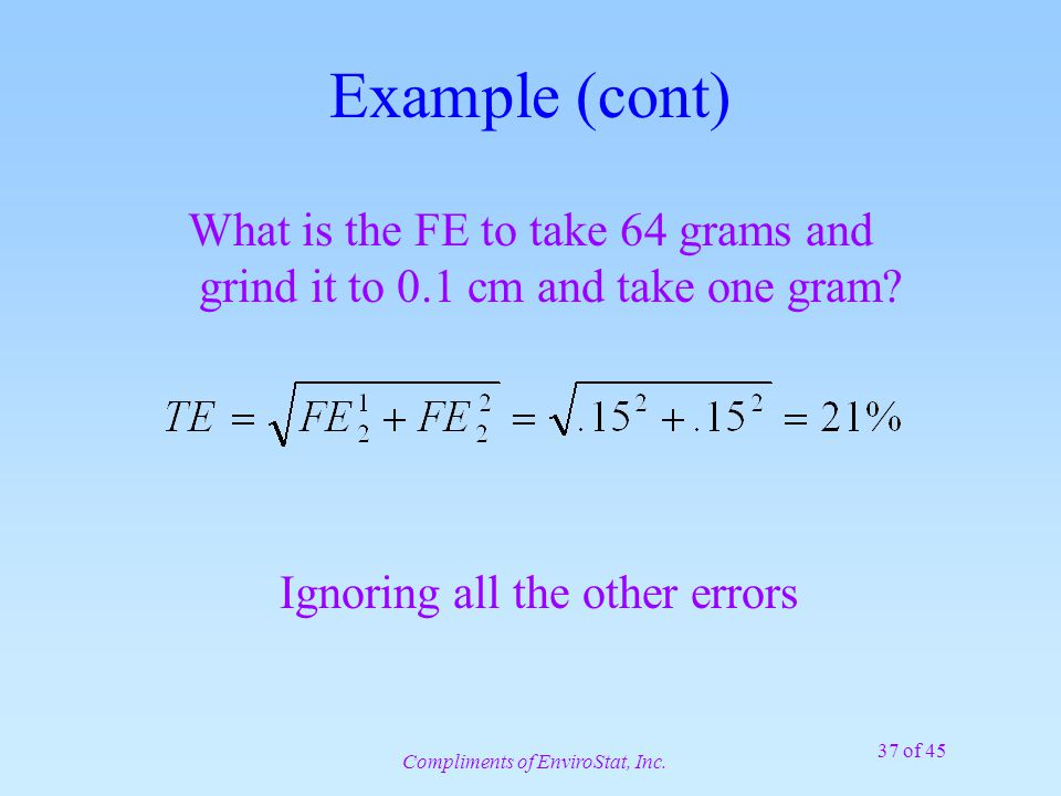 37 of 45 Example (cont) What is the FE to take 64 grams and grind it to 0.1 cm and take one gram.