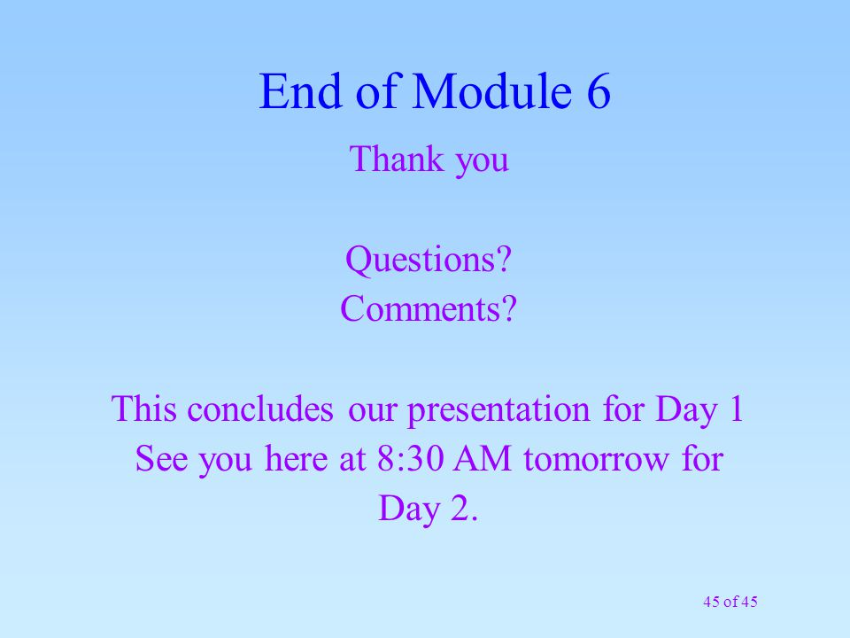 45 of 45 End of Module 6 Thank you Questions. Comments.