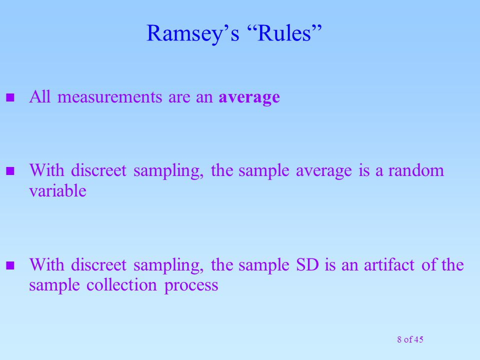 "8 of 45 Ramsey's ""Rules"" n All measurements are an average n With discreet sampling, the sample average is a random variable n With discreet sampling,"
