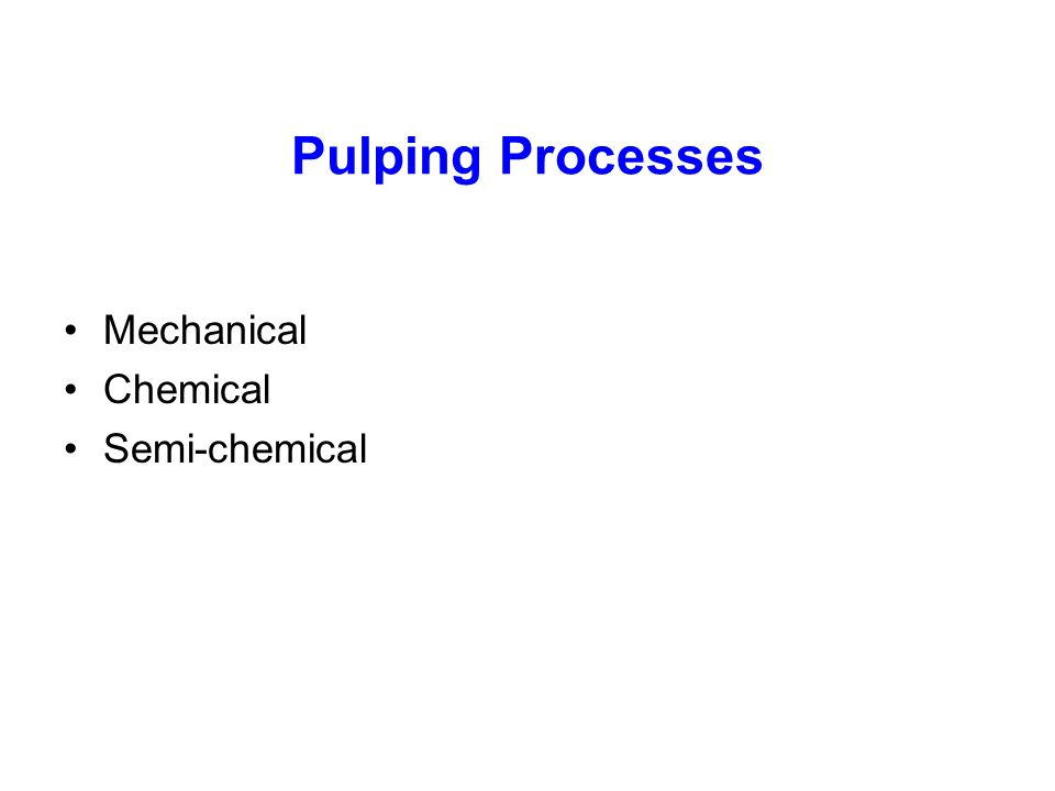 Pulping Processes Mechanical Chemical Semi-chemical