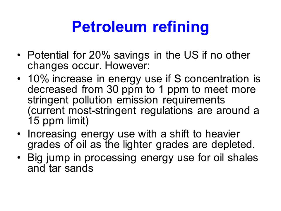 Petroleum refining Potential for 20% savings in the US if no other changes occur. However: 10% increase in energy use if S concentration is decreased