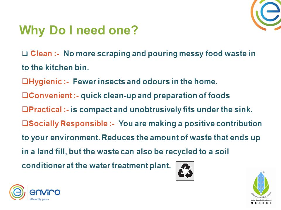  Clean :- No more scraping and pouring messy food waste in to the kitchen bin.