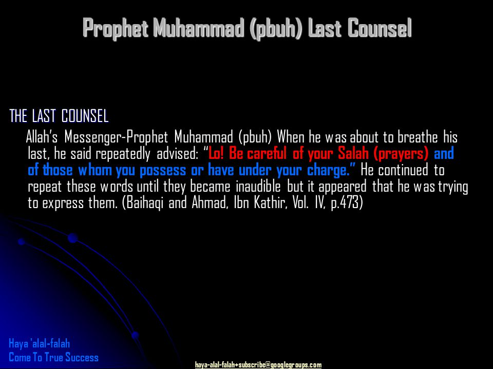 haya-alal-falah+subscribe@googlegroups.com Prophet Muhammad (pbuh) Last Counsel THE LAST COUNSEL Allah's Messenger-Prophet Muhammad (pbuh) When he was about to breathe his last, he said repeatedly advised: Lo.