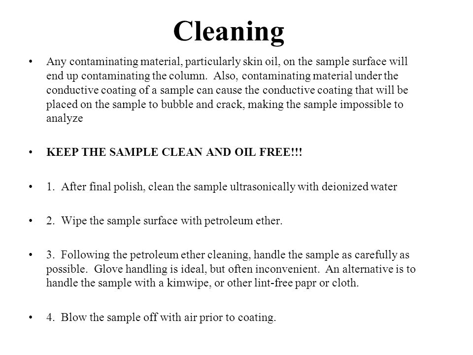 Cleaning Any contaminating material, particularly skin oil, on the sample surface will end up contaminating the column.