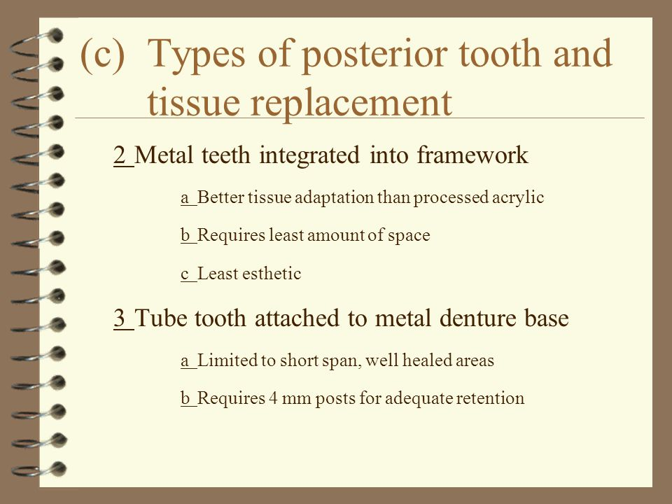 (c)Types of posterior tooth and tissue replacement 2Metal teeth integrated into framework aBetter tissue adaptation than processed acrylic bRequires l