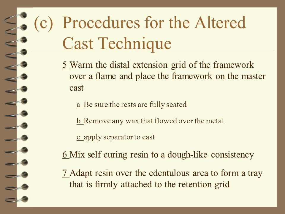 (c)Procedures for the Altered Cast Technique 5Warm the distal extension grid of the framework over a flame and place the framework on the master cast