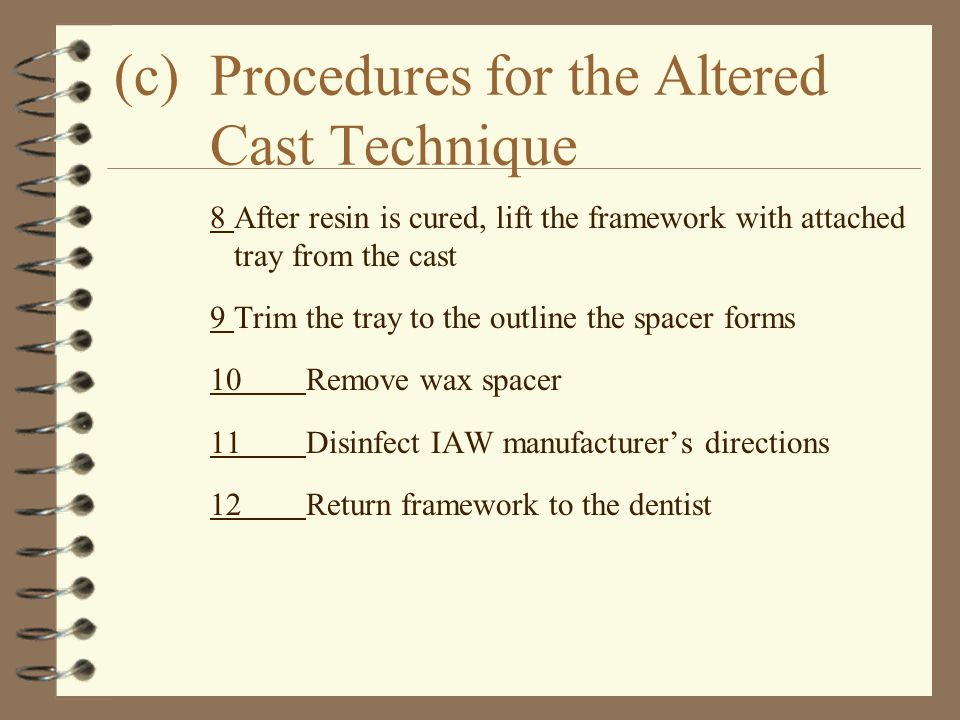 (c)Procedures for the Altered Cast Technique 8After resin is cured, lift the framework with attached tray from the cast 9Trim the tray to the outline