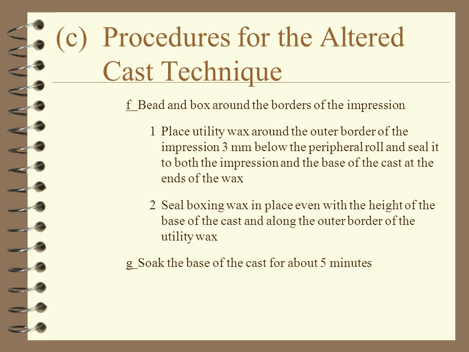 (c)Procedures for the Altered Cast Technique fBead and box around the borders of the impression 1Place utility wax around the outer border of the impr