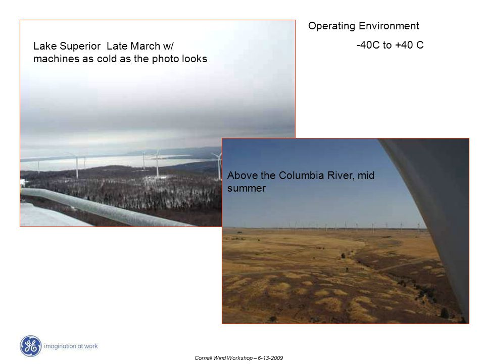 Cornell Wind Workshop – 6-13-2009 Lake Superior Late March w/ machines as cold as the photo looks Above the Columbia River, mid summer Operating Envir