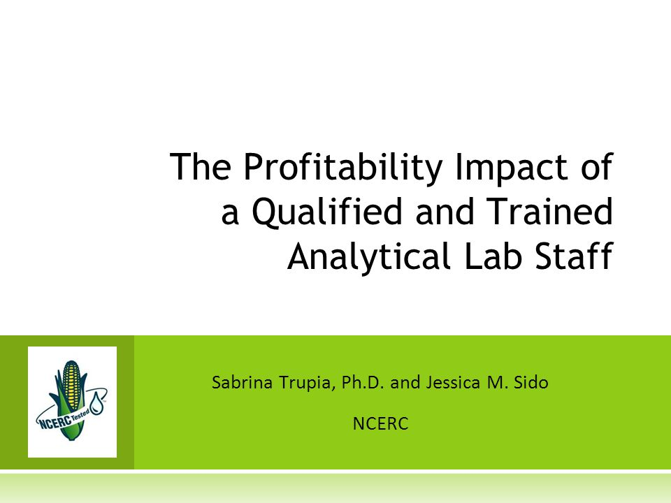 The Profitability Impact of a Qualified and Trained Analytical Lab Staff Sabrina Trupia, Ph.D. and Jessica M. Sido NCERC