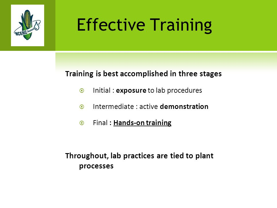 Effective Training Training is best accomplished in three stages  Initial : exposure to lab procedures  Intermediate : active demonstration  Final