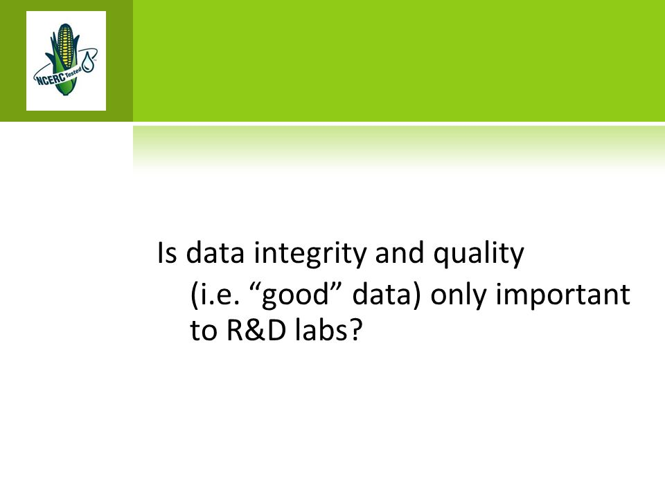 "Is data integrity and quality (i.e. ""good"" data) only important to R&D labs?"