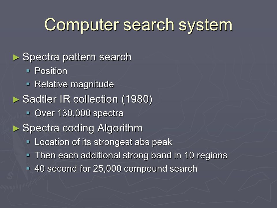 Computer search system ► Spectra pattern search  Position  Relative magnitude ► Sadtler IR collection (1980)  Over 130,000 spectra ► Spectra coding