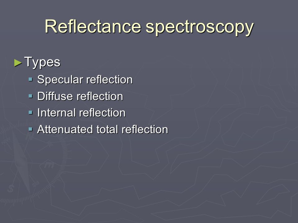 Reflectance spectroscopy ► Types  Specular reflection  Diffuse reflection  Internal reflection  Attenuated total reflection